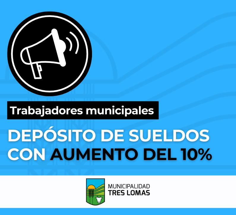 DEPÓSITO DE SUELDOS CON AUMENTO DEL 10% PARA LOS EMPLEADOS MUNICIPALES