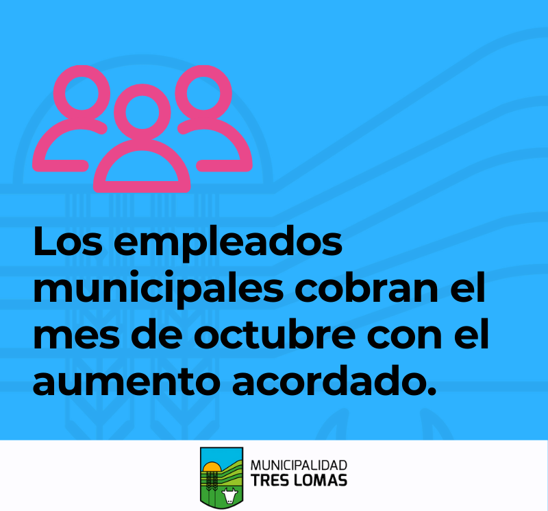 LOS EMPLEADOS MUNICIPALES COBRAN EL MES DE OCTUBRE CON EL AUMENTO ACORDADO